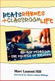 Beats, Rhymes, and Classroom Life : Hip-Hop Pedagogy and the Politics of Identity, Hill, Marc Lamont, 0807749613