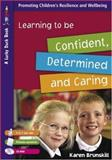 Learning to Be Confident, Determined and Caring, Brunskill, Karen, 1412919614