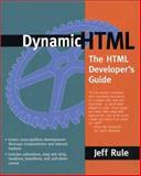 Dynamic HTML : The HTML Developer's Guide, Rule, Jeffrey S., 0201379619