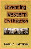 Inventing Western Civilization, Patterson and Patterson, Thomas C., 0845359614