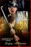 Wait'n for the Sun to Rise, McClanahan, Geoffrey, 0983589615