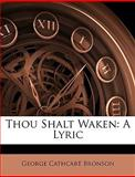 Thou Shalt Waken, George Cathcart Bronson, 1146079613