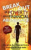 Break Out of Poverty into Financial Abundance, Sonya L. Thompson, 1478349611