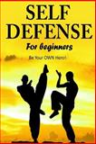 Self Defense for Beginners - Be Your OWN Hero!-, Jacob Hill, 1500499617