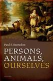 Persons, Animals, Ourselves, Snowdon, Paul F., 0198719612