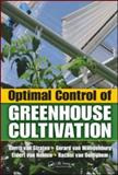 Optimal Control of Greenhouse Cultivation, van Straten, Gerrit and van Henten, E. J., 1420059610
