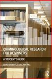 Criminological Research for Beginners : A Student's Guide, Caulfield, Laura and Hill, Jane, 0415509610