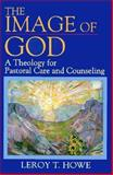 The Image of God : A Theology for Pastoral Care and Counseling, Howe, Leroy T., 0687009618