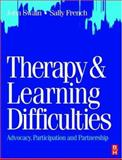Therapy and Learning Difficulties : Advocacy, Participation and Partnership, Swain, John and French, Sally, 0750639628