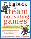 Team-Motivating Games : Spirit-Building, Problem-Solving and Communication Games for Every Group, Scannell, Mary and Scannell, Edward, 0071629629