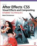 Adobe after Effects CS5 Visual Effects and Compositing Studio Techniques, Mark Christiansen, 032171962X