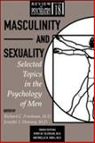 Masculinity and Sexuality : Selected Topics in the Psychology of Men, Friedman, Richard C. and Downey, Jennifer I., 0880489626