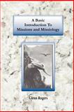 A Basic Introduction to Missions and Missiology, Rogers, Glenn, 0977439623