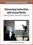 Enhancing Instruction with Visual Media : Utilizing Video and Lecture Capture, Ellen G. Smyth, 1466639628