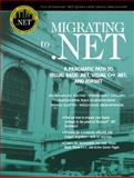 Migrating to . NET : A Pragmatic Path to Visual Basic . Net, Visual C++ . Net, and Asp. Net, Katre, Dhananjay and Halari, Prashant, 0131009621