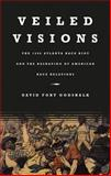 Veiled Visions : The 1906 Atlanta Race Riot and the Reshaping of American Race Relations, Godshalk, David Fort, 0807829625
