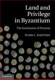 Land and Privilege in Byzantium : The Institution of Pronoia, Bartusis, Mark C., 1107009626