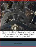 Quellen und Forschungen Zur Alten Geschichte und Geographie, Issues 1-5..., Anonymous, 1275319629
