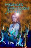 Melanie's Evanescent Journey, B. Truly, 1497319625