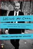 Losing My Cool, Thomas Chatterton Williams, 0143119621