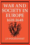 War and Society in Europe, 1618-1648, Polisensky, J. V., 052108962X