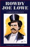 Rowdy Joe Lowe : Gambler with a Gun, Koop, Waldo E. and Rosa, Joseph G., 0806139625