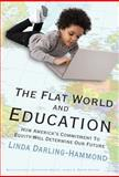 The Flat World and Education : How America's Commitment to Equity Will Determine Our Future, Darling-Hammond, Linda and Bentley, Dana Frantz, 0807749621