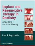 Implant and Regenerative Therapy in Dentistry : A Guide to Decision Making, Fugazzotto, Paul A., 0813829623