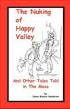 The Nuking of Happy Valley and Other Tales Told in the Mess, James Glassco Henderson, 1552129624