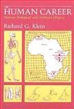 The Human Career : Human Biological and Cultural Origins, Klein, Richard G., 0226439623