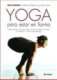 Yoga para Estar en Forma, Baron Baptiste and BARON BAPTISTE, 847901962X