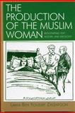 The Production of the Muslim Woman : Negotiating Text, History, and Ideology, Zayzafoon, Lamia Ben Youssef, 0739109626