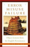 Error, Misuse, Failure : Object Lessons from the English Renaissance, Yates, Julian, 0816639620