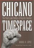 Chicano Timespace : The Poetry and Politics of Ricardo Sanchez, López, Miguel R., 0890969620