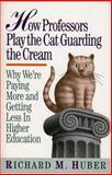 How Professors Play the Cat Guarding the Cream, Richard M. Huber, 0913969621