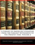 A Library of American Literature from the Earliest Settlement to the Present Time, Edmund Clarence Stedman and Ellen MacKay Cortissoz, 1145699626