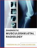 Diagnostic Musculoskeletal Radiology, Miller, Theodore and Schweitzer, Mark, 0071439625