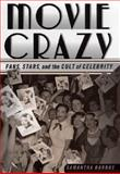 Movie Crazy : Fans, Stars, and the Cult of Celebrity, Barbas, Samantha, 0312239629