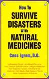 How to Survive Disasters with Natural Medicines, Cass Ingram, 0911119620