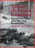 Art and the French Commune : Imagining Paris after War and Revolution, Boime, Albert, 0691029628