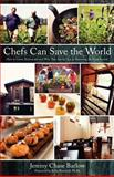 Chefs Can Save the World : How to Green Restaurants and Why They Are the Key to Renewing the Food System, Barlow, Jeremy, 0615569625