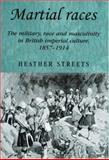 Martial Races : The Military, Race and Masculinity in British Imperial Culture, 1857-1914, Streets, Heather, 0719069629