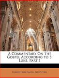 A Commentary on the Gospel According to S Luke, Part, Robert Payne Smith and Saint Cyril, 1147199620