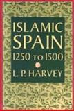 Islamic Spain, 1250 to 1500, Harvey, L. P., 0226319628