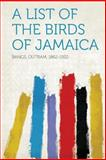 A List of the Birds of Jamaica, Bangs Outram 1862-1932, 1313889628