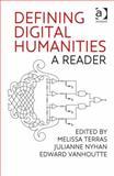 Defining Digital Humanities : A Reader, Terras, Melissa and Nyhan, Julianne, 140946962X