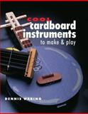 Cool Cardboard Instruments to Make and Play, Dennis Waring, 1895569621