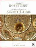 The Sacred In-Between : The Mediating Roles of Architecture, Barrie, Thomas, 0415779634