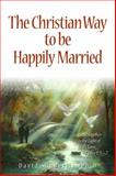 The Christian Way to be Happily Married, , 0982439636