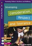 Developing Consideration, Respect and Tolerance : Promoting Children's Resilience and Wellbeing, Brunskill, Karen, 1412919630